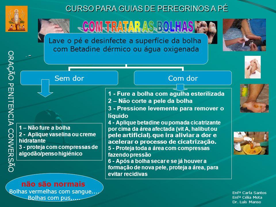 CURSO PARA GUIAS DE PEREGRINOS A PÉ - - ORAÇÃO PENITENCIA CONVERSÃO Enfª Carla Santos Enfª Célia Mota Dr. Luís Manso 1 - Fure a bolha com agulha ester