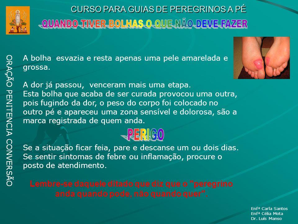 CURSO PARA GUIAS DE PEREGRINOS A PÉ ORAÇÃO PENITENCIA CONVERSÃO Enfª Carla Santos Enfª Célia Mota Dr. Luís Manso A bolha esvazia e resta apenas uma pe