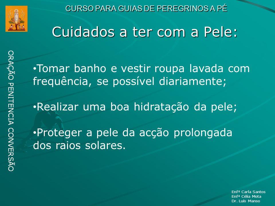 CURSO PARA GUIAS DE PEREGRINOS A PÉ Cuidados a ter com a Pele: ORAÇÃO PENITENCIA CONVERSÃO Enfª Carla Santos Enfª Célia Mota Dr. Luís Manso Tomar banh