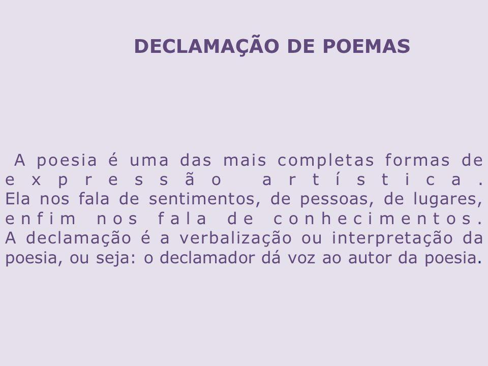 DECLAMAÇÃO DE POEMAS A poesia é uma das mais completas formas de expressão artística. Ela nos fala de sentimentos, de pessoas, de lugares, enfim nos f
