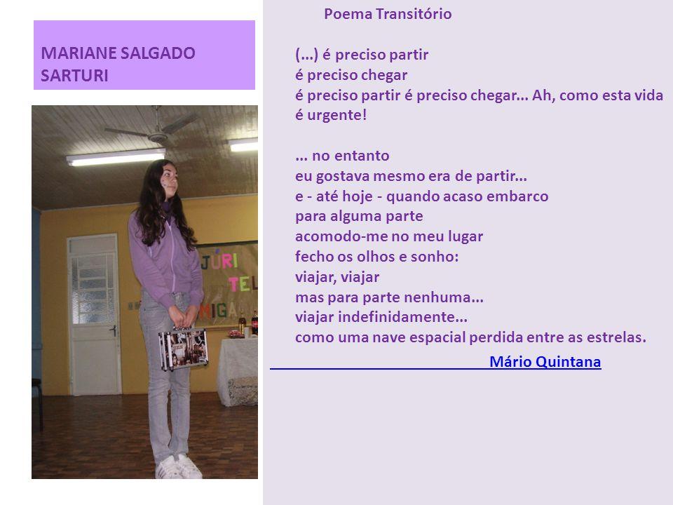 MARIANE SALGADO SARTURI Poema Transitório (...) é preciso partir é preciso chegar é preciso partir é preciso chegar... Ah, como esta vida é urgente!..