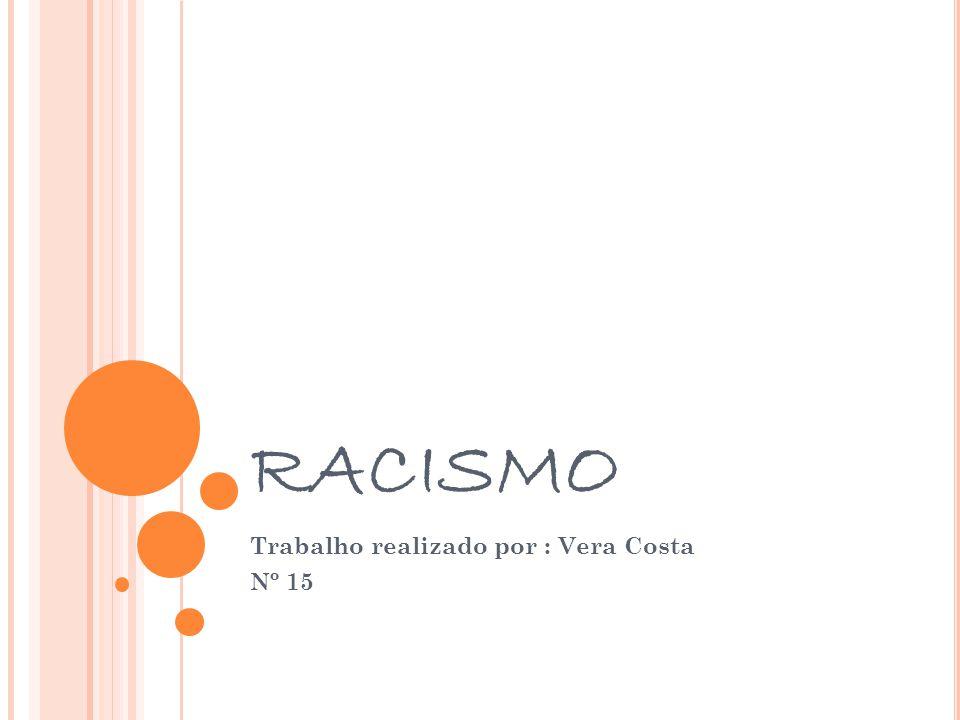 RACISMO Trabalho realizado por : Vera Costa Nº 15