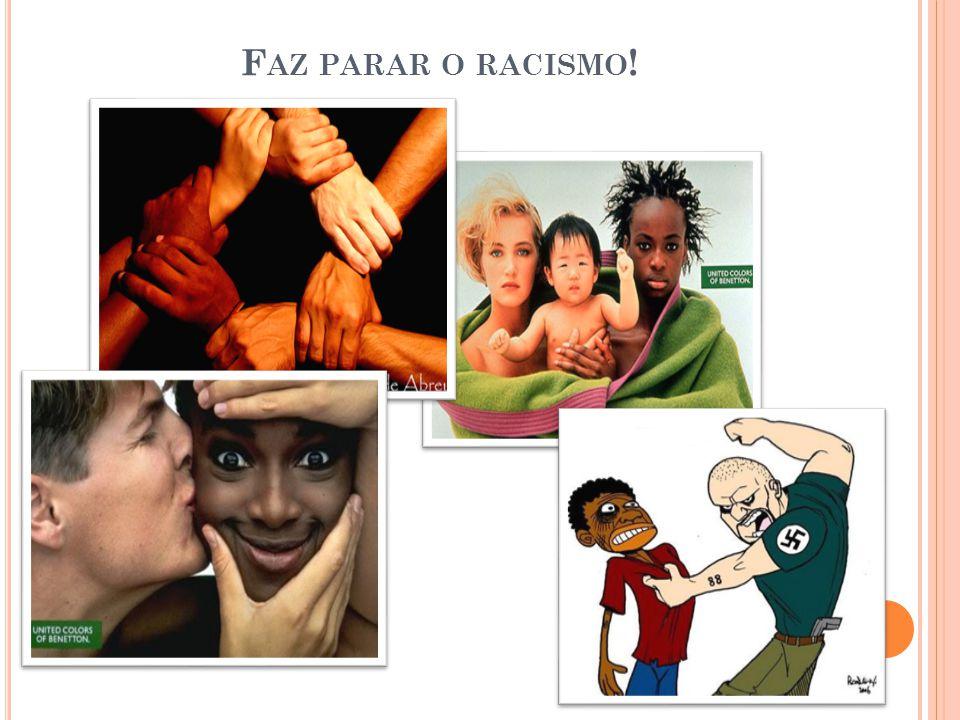 F AZ PARAR O RACISMO !