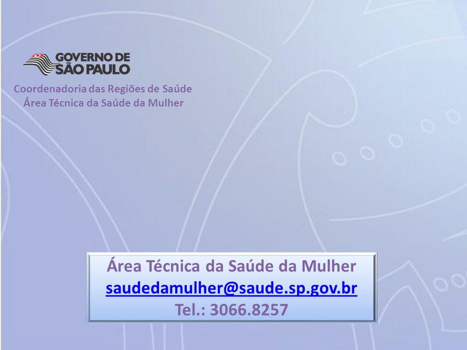 Área Técnica da Saúde da Mulher saudedamulher@saude.sp.gov.br Tel.: 3066.8257 Coordenadoria das Regiões de Saúde Área Técnica da Saúde da Mulher