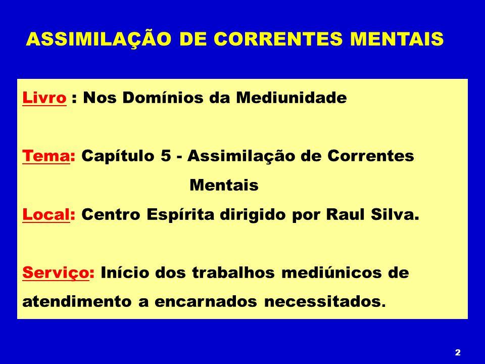 Livro : Nos Domínios da Mediunidade Tema: Capítulo 5 - Assimilação de Correntes Mentais Local: Centro Espírita dirigido por Raul Silva. Serviço: Iníci