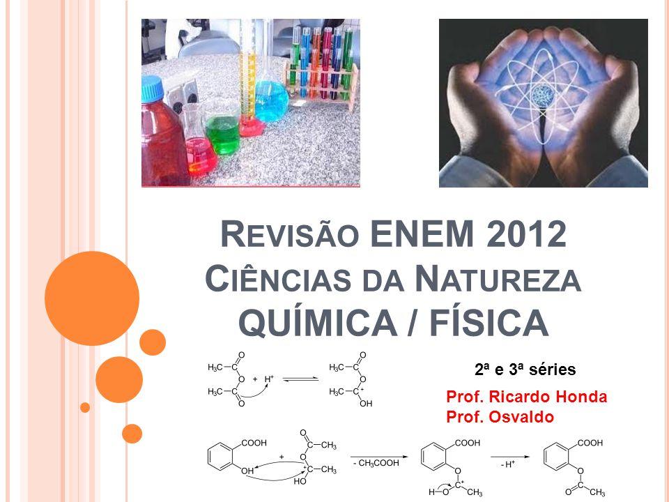 R EVISÃO ENEM 2012 C IÊNCIAS DA N ATUREZA QUÍMICA / FÍSICA Prof.