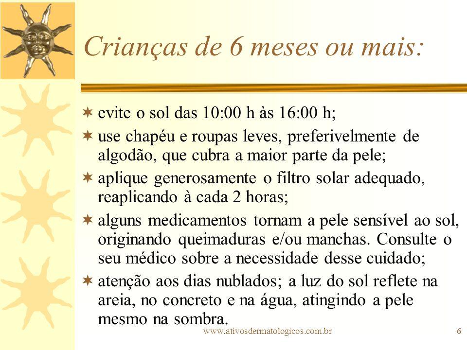 www.ativosdermatologicos.com.br6 Crianças de 6 meses ou mais: evite o sol das 10:00 h às 16:00 h; use chapéu e roupas leves, preferivelmente de algodã