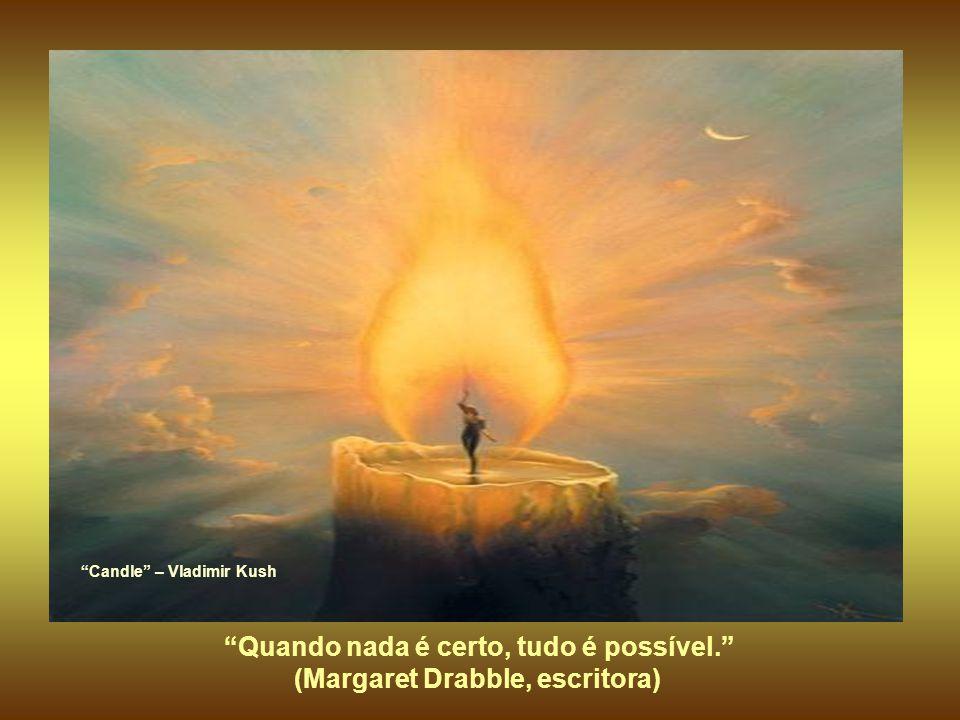 Nada na vida deve ser temido, somente compreendido. Agora é hora de compreender mais, para temer menos. (Marie Curie, física) Current – Vladimir Kush
