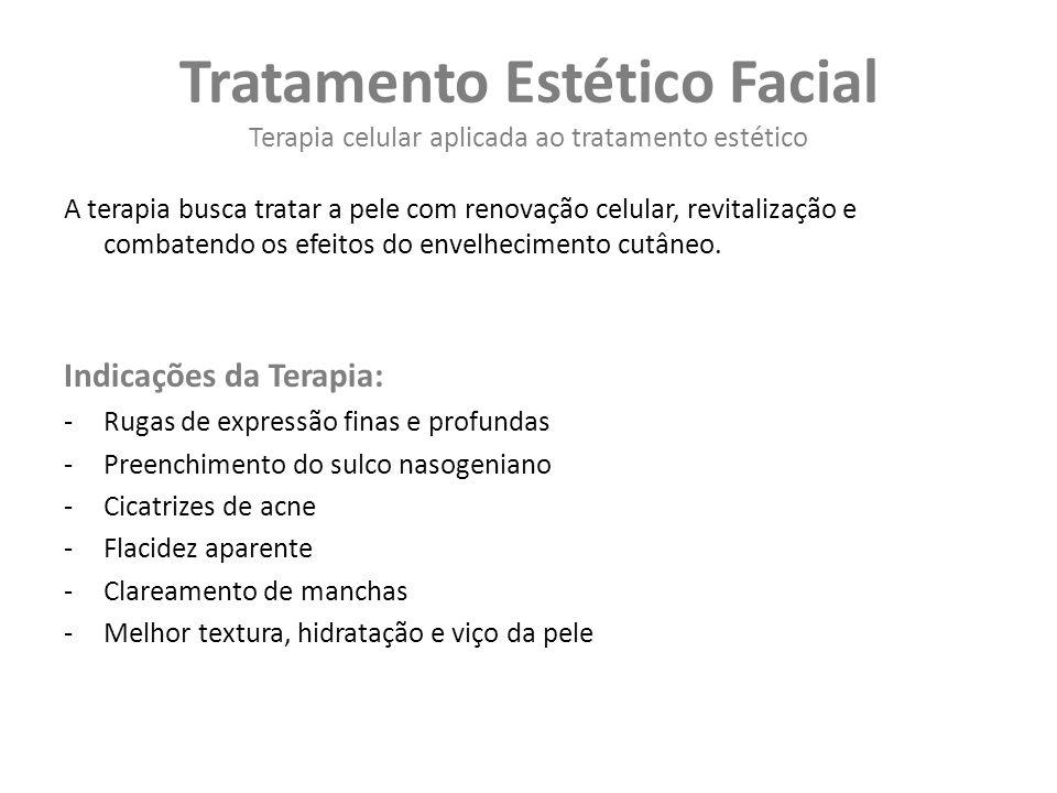 Tratamento Estético Facial Terapia celular aplicada ao tratamento estético A terapia busca tratar a pele com renovação celular, revitalização e combatendo os efeitos do envelhecimento cutâneo.