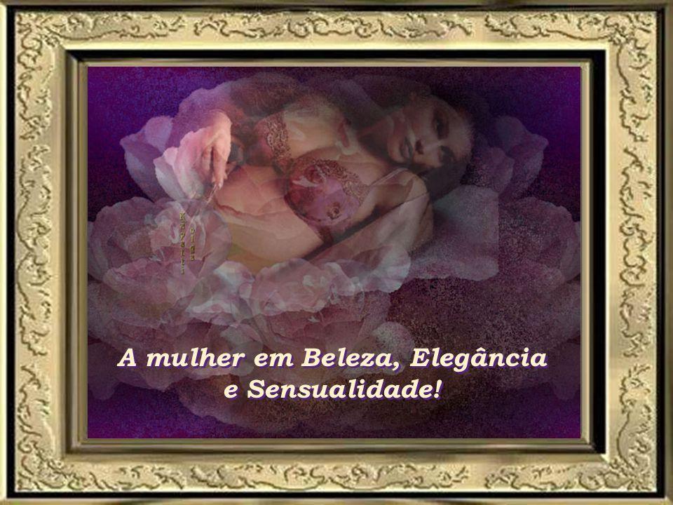 A mulher em Beleza, Elegância e Sensualidade! A mulher em Beleza, Elegância e Sensualidade!