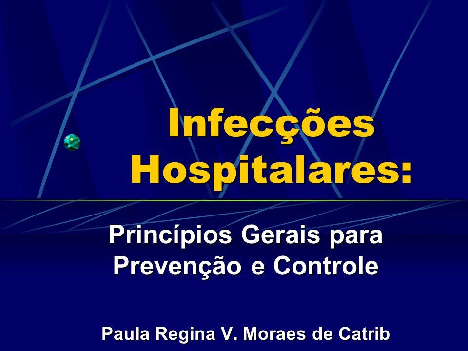 Infecções Hospitalares: Princípios Gerais para Prevenção e Controle Paula Regina V. Moraes de Catrib