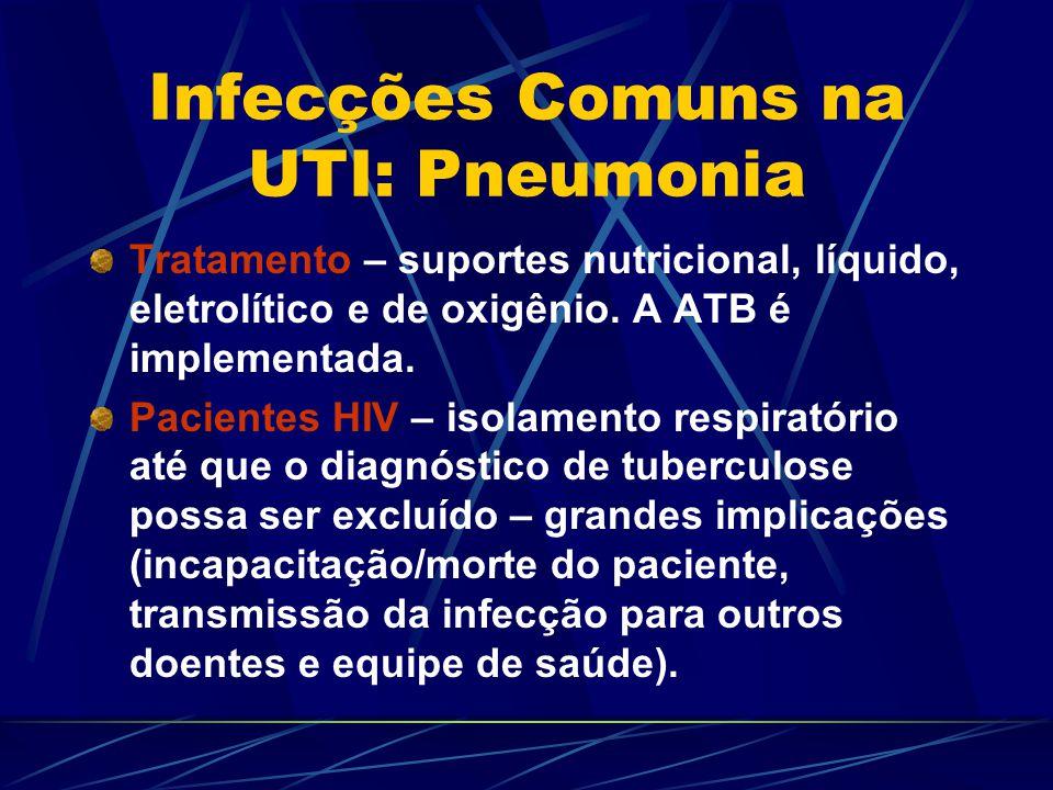 Infecções Comuns na UTI: Pneumonia Tratamento – suportes nutricional, líquido, eletrolítico e de oxigênio. A ATB é implementada. Pacientes HIV – isola