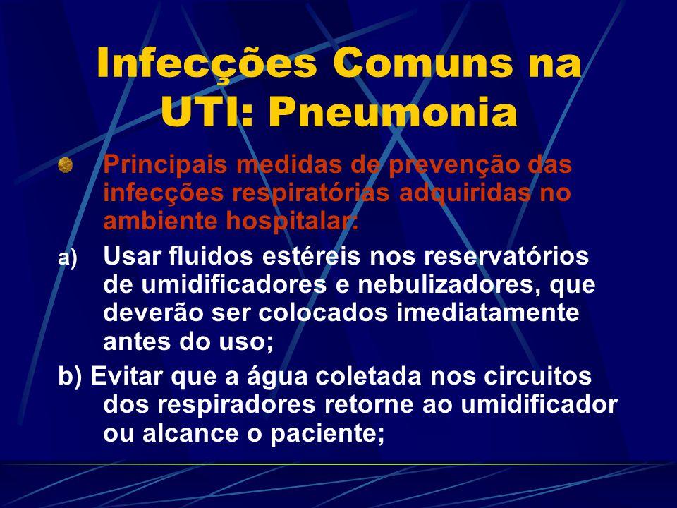 Infecções Comuns na UTI: Pneumonia Principais medidas de prevenção das infecções respiratórias adquiridas no ambiente hospitalar: a) Usar fluidos esté