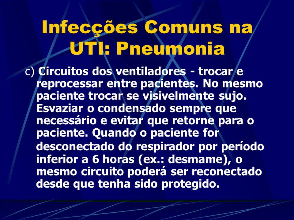 Infecções Comuns na UTI: Pneumonia c) Circuitos dos ventiladores - trocar e reprocessar entre pacientes. No mesmo paciente trocar se visivelmente sujo