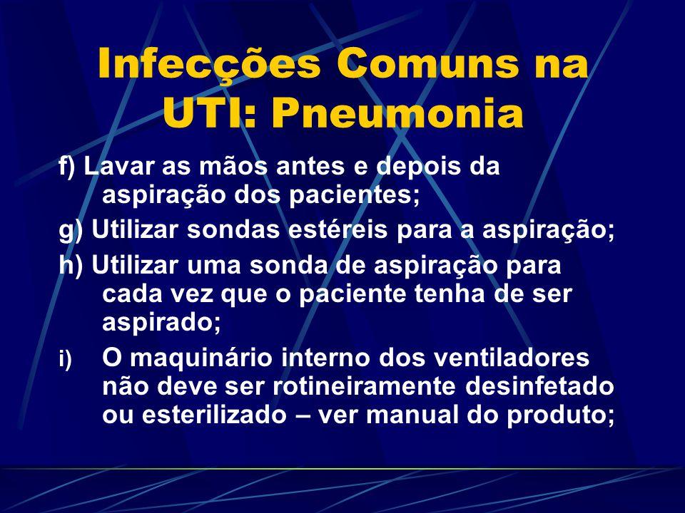 Infecções Comuns na UTI: Pneumonia f) Lavar as mãos antes e depois da aspiração dos pacientes; g) Utilizar sondas estéreis para a aspiração; h) Utiliz