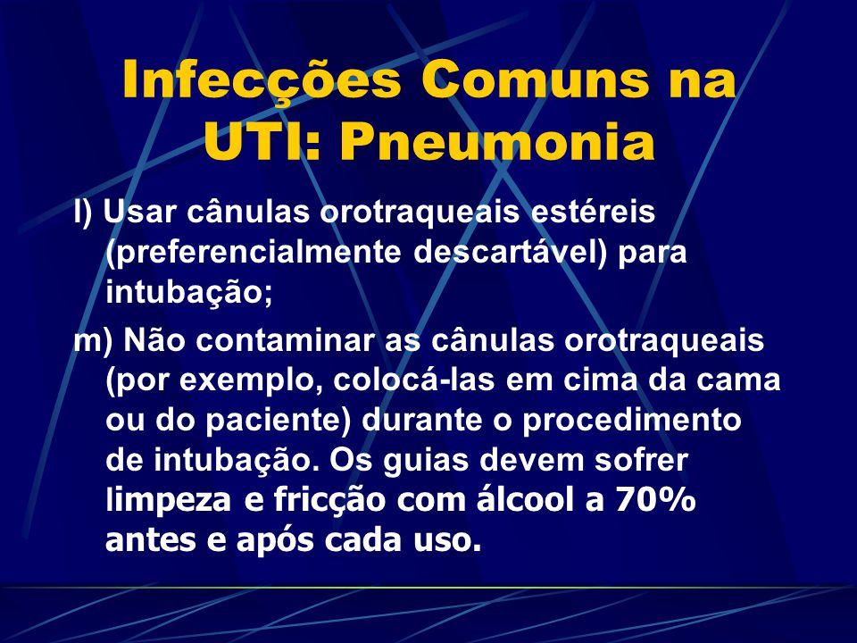 Infecções Comuns na UTI: Pneumonia l) Usar cânulas orotraqueais estéreis (preferencialmente descartável) para intubação; m) Não contaminar as cânulas
