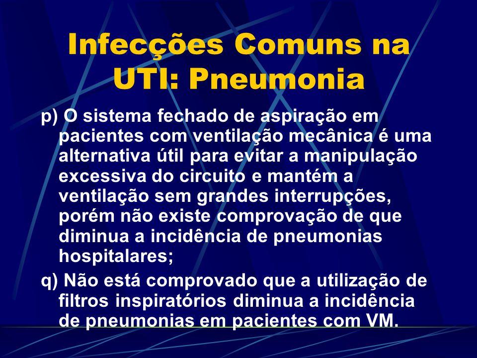 Infecções Comuns na UTI: Pneumonia p) O sistema fechado de aspiração em pacientes com ventilação mecânica é uma alternativa útil para evitar a manipul