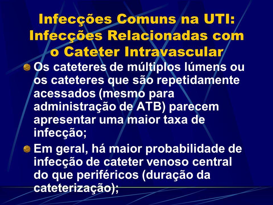 Infecções Comuns na UTI: Infecções Relacionadas com o Cateter Intravascular Os cateteres de múltiplos lúmens ou os cateteres que são repetidamente ace