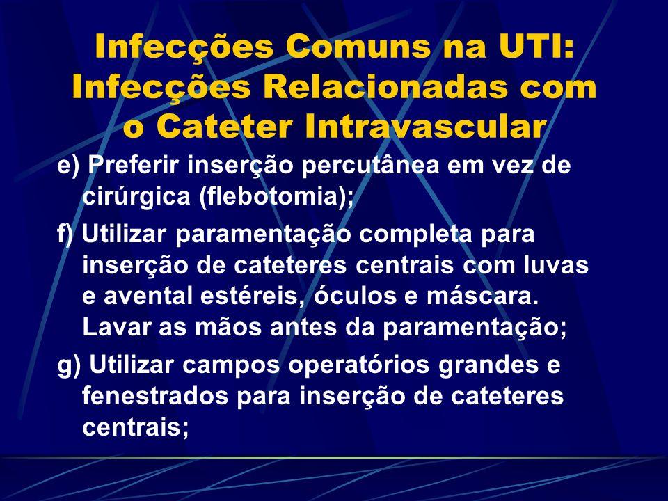 Infecções Comuns na UTI: Infecções Relacionadas com o Cateter Intravascular e) Preferir inserção percutânea em vez de cirúrgica (flebotomia); f) Utili