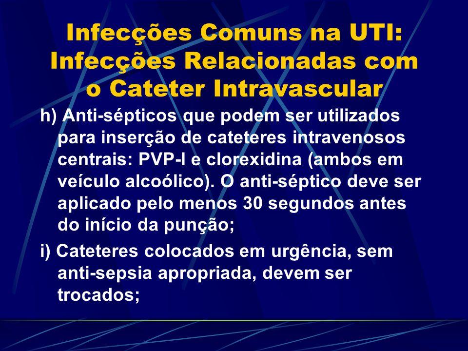Infecções Comuns na UTI: Infecções Relacionadas com o Cateter Intravascular h) Anti-sépticos que podem ser utilizados para inserção de cateteres intra
