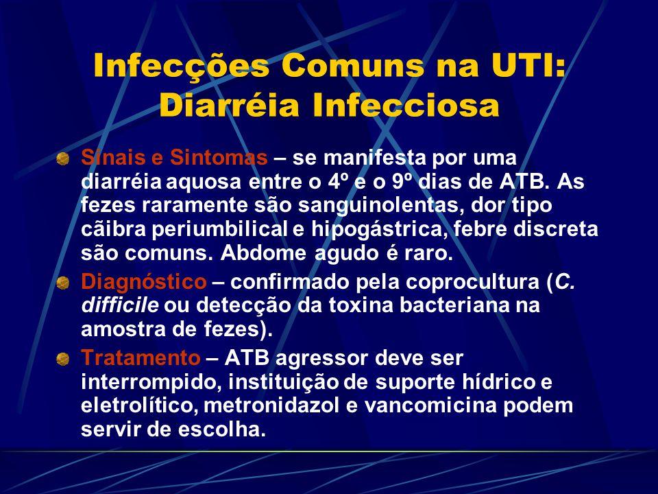 Infecções Comuns na UTI: Diarréia Infecciosa Sinais e Sintomas – se manifesta por uma diarréia aquosa entre o 4º e o 9º dias de ATB. As fezes rarament