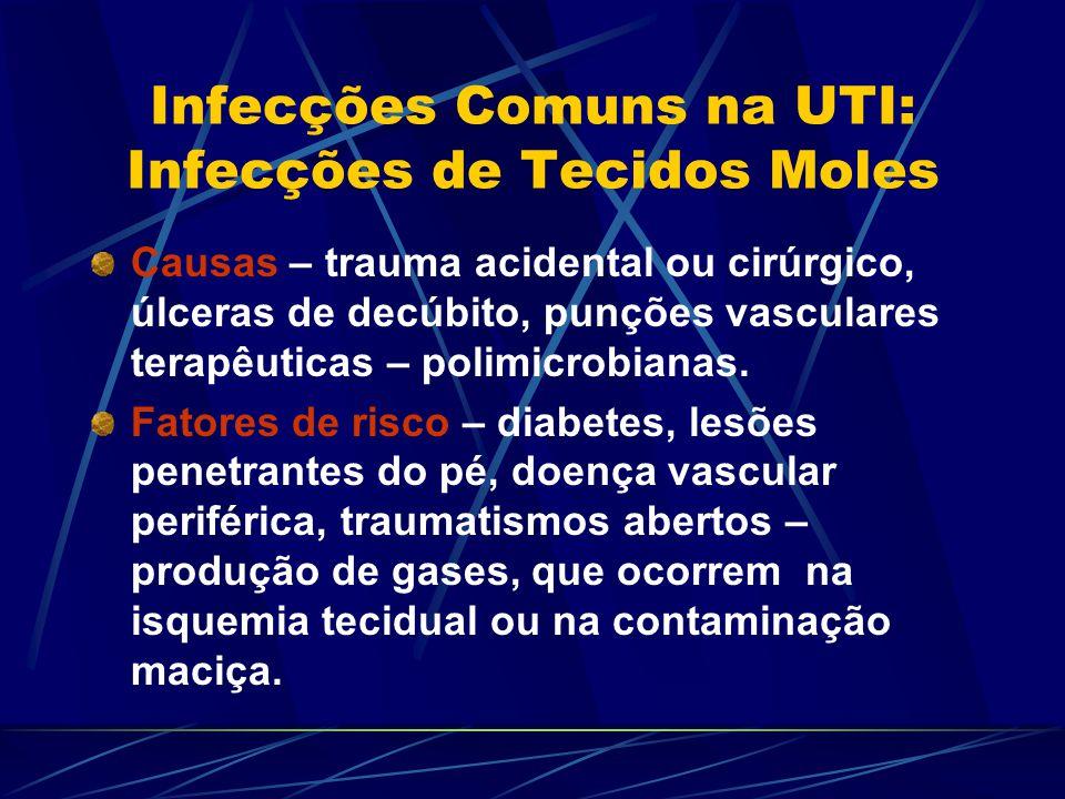 Infecções Comuns na UTI: Infecções de Tecidos Moles Causas – trauma acidental ou cirúrgico, úlceras de decúbito, punções vasculares terapêuticas – pol