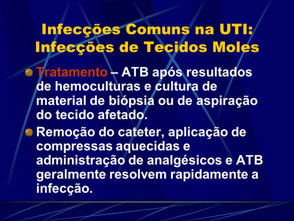 Infecções Comuns na UTI: Infecções de Tecidos Moles Tratamento – ATB após resultados de hemoculturas e cultura de material de biópsia ou de aspiração