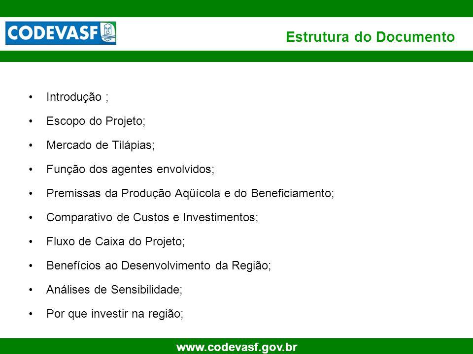 3 www.codevasf.gov.br Estrutura do Documento Introdução ; Escopo do Projeto; Mercado de Tilápias; Função dos agentes envolvidos; Premissas da Produção