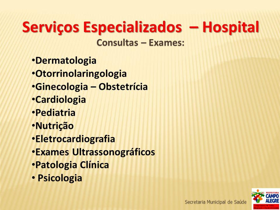 Secretaria Municipal de Saúde Serviços Especializados – Hospital Consultas – Exames: Dermatologia Otorrinolaringologia Ginecologia – Obstetrícia Cardi