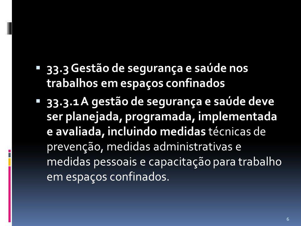 33.3 Gestão de segurança e saúde nos trabalhos em espaços confinados 33.3.1 A gestão de segurança e saúde deve ser planejada, programada, implementada e avaliada, incluindo medidas técnicas de prevenção, medidas administrativas e medidas pessoais e capacitação para trabalho em espaços confinados.