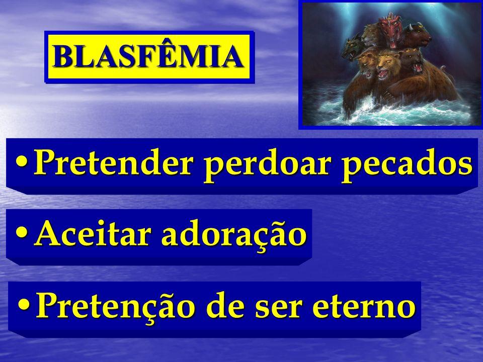 BLASFÊMIABLASFÊMIA Pretender perdoar pecados Pretender perdoar pecados Aceitar adoração Aceitar adoração Pretenção de ser eterno Pretenção de ser eter