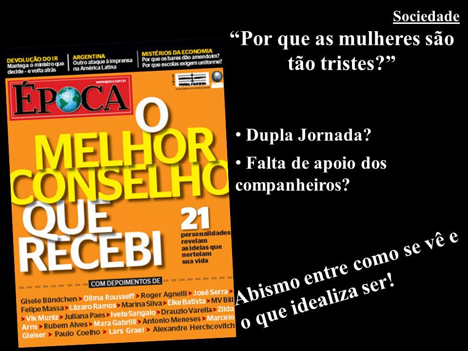 www.legalas.com.br carloslegal@legalas.com.br Sociedade Por que as mulheres são tão tristes? Abismo entre como se vê e o que idealiza ser! Dupla Jorna