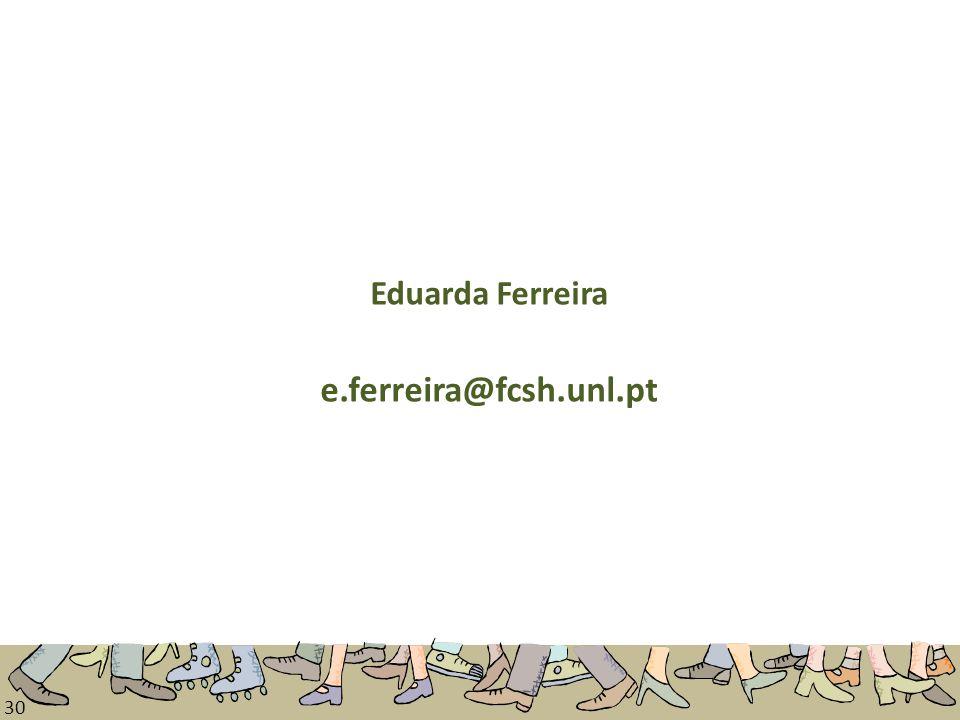 30 Eduarda Ferreira e.ferreira@fcsh.unl.pt