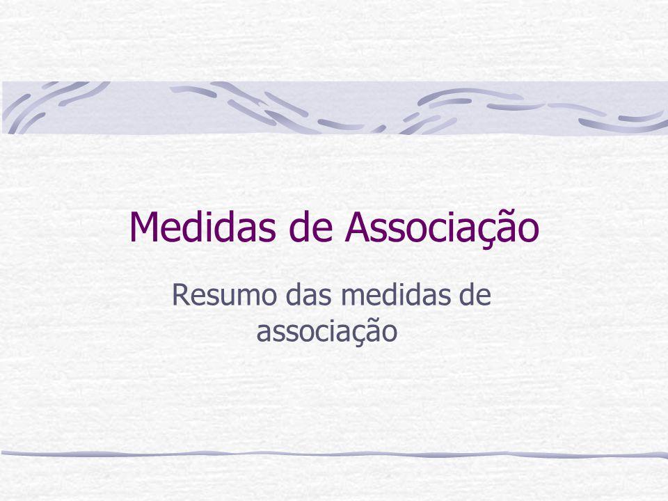 Medidas de Associação Resumo das medidas de associação