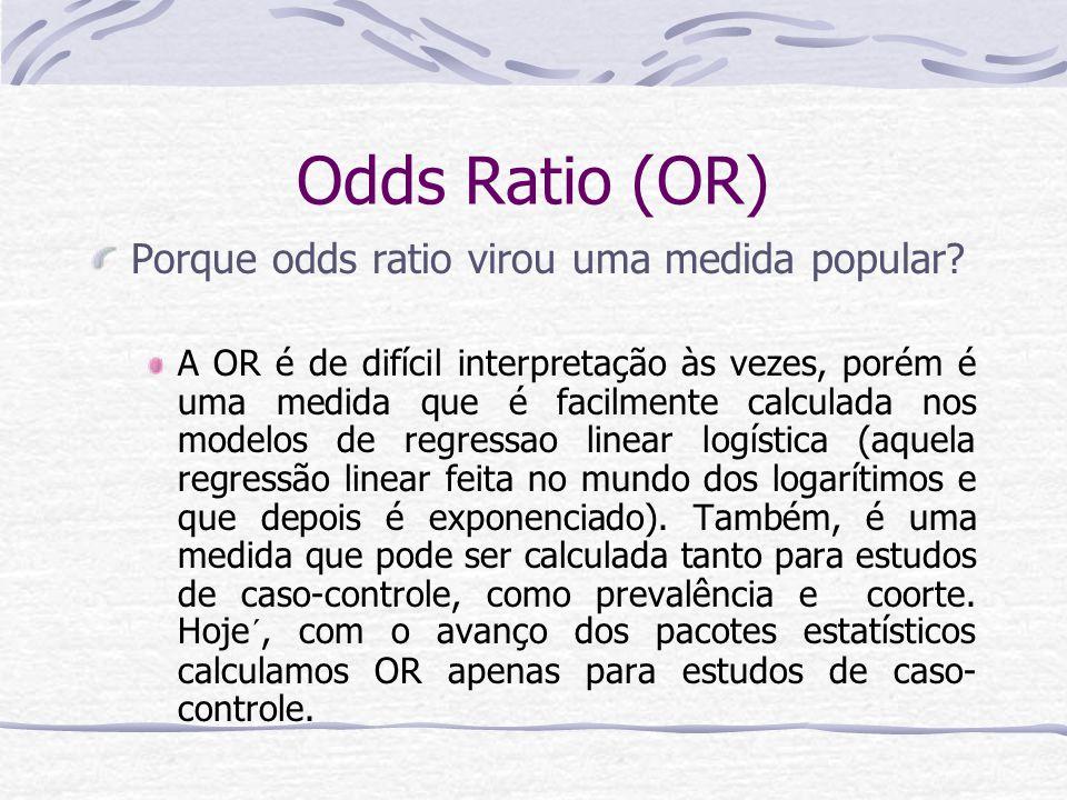 Odds Ratio (OR) Porque odds ratio virou uma medida popular.