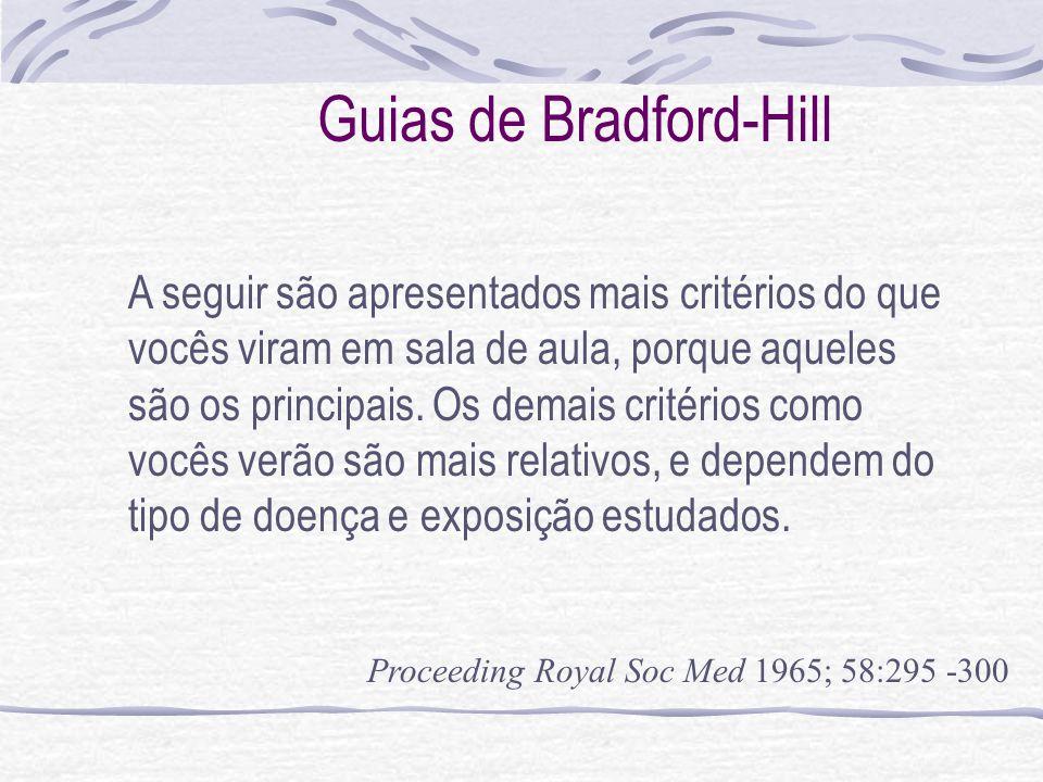 Guias de Bradford-Hill A seguir são apresentados mais critérios do que vocês viram em sala de aula, porque aqueles são os principais.