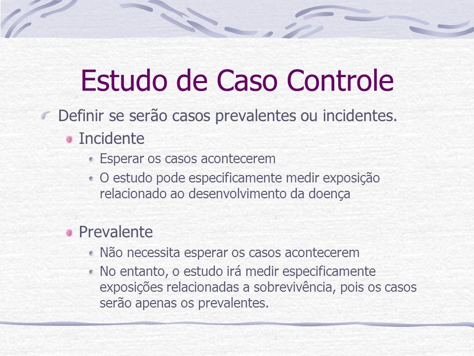 Estudo de Caso Controle Definir se serão casos prevalentes ou incidentes.