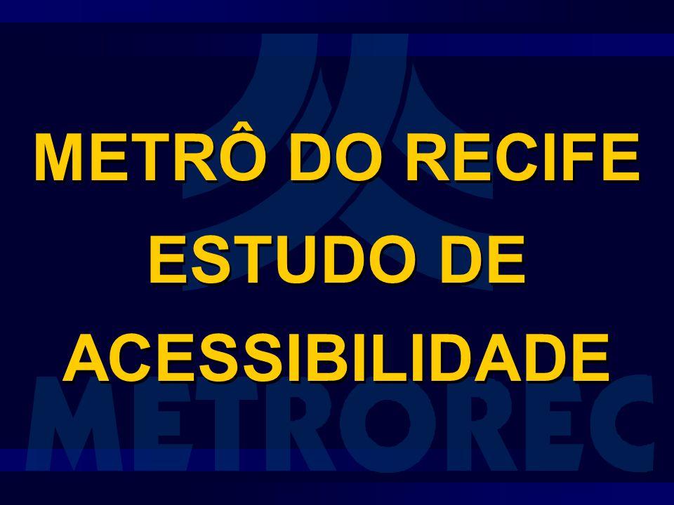 METRÔ DO RECIFE ESTUDO DE ACESSIBILIDADE METRÔ DO RECIFE ESTUDO DE ACESSIBILIDADE