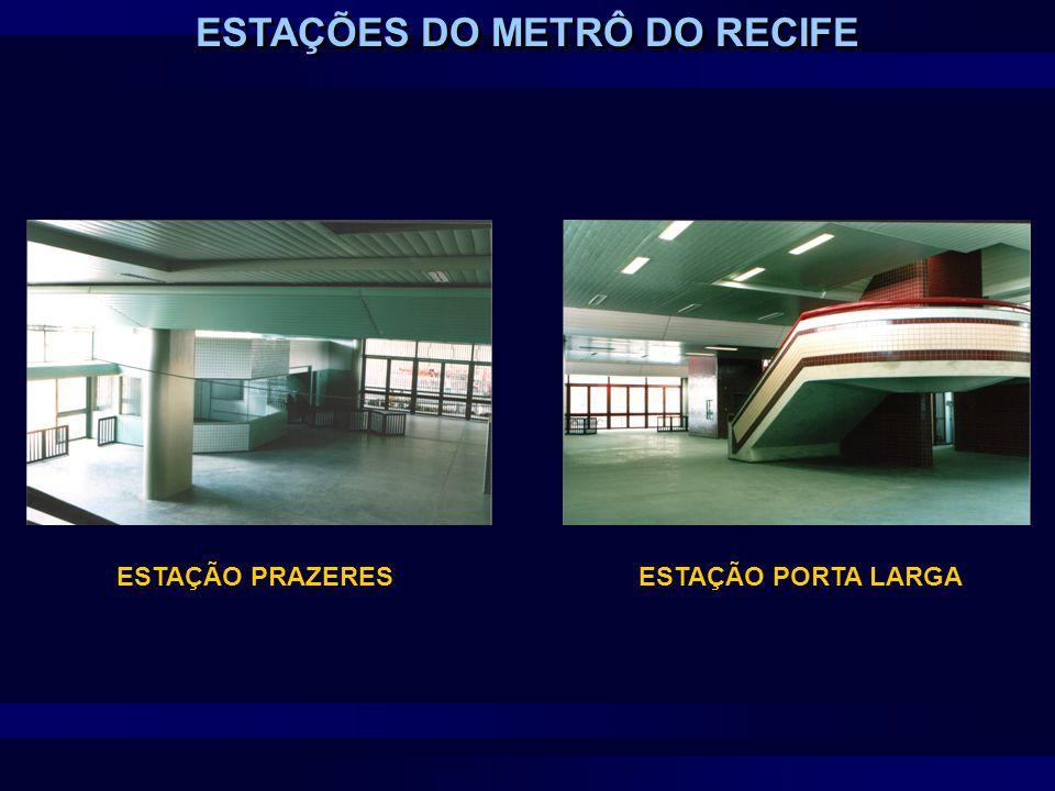 ESTAÇÃO PRAZERESESTAÇÃO PORTA LARGA ESTAÇÕES DO METRÔ DO RECIFE
