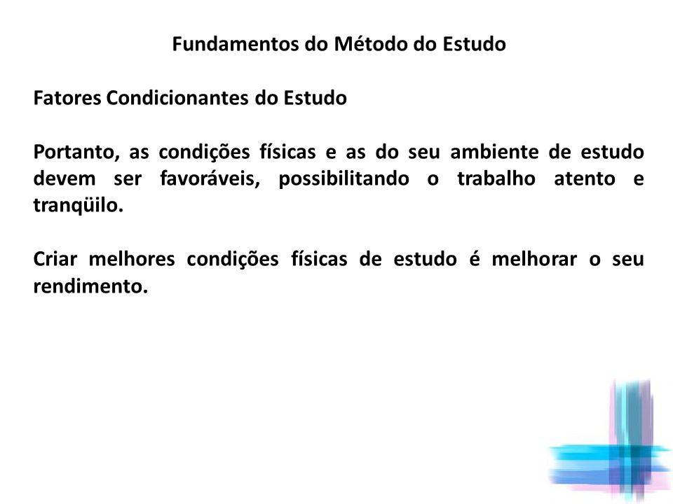 Fundamentos do Método do Estudo Fatores Condicionantes do Estudo Portanto, as condições físicas e as do seu ambiente de estudo devem ser favoráveis, p