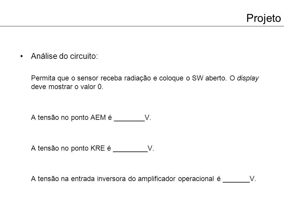Projeto Análise do circuito: Permita que o sensor receba radiação e coloque o SW aberto.