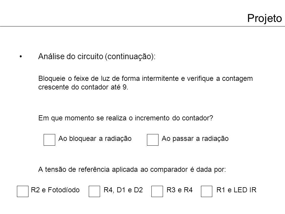Projeto Análise do circuito (continuação): Bloqueie o feixe de luz de forma intermitente e verifique a contagem crescente do contador até 9.
