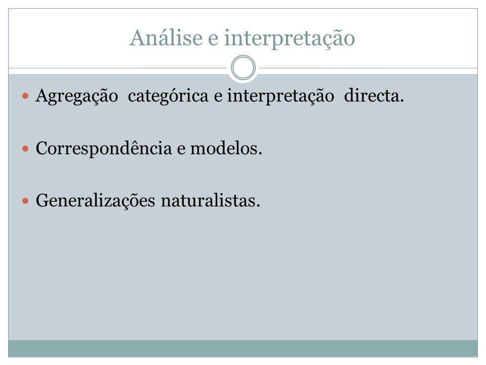 Análise e interpretação Agregação categórica e interpretação directa. Correspondência e modelos. Generalizações naturalistas.