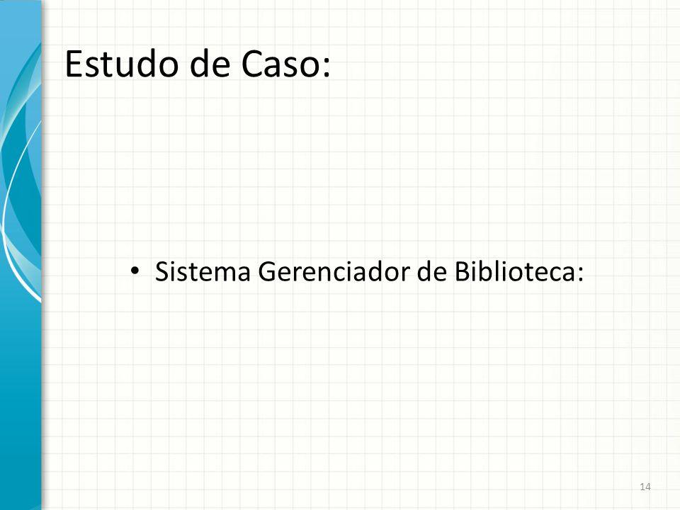 Estudo de Caso: Sistema Gerenciador de Biblioteca: 14