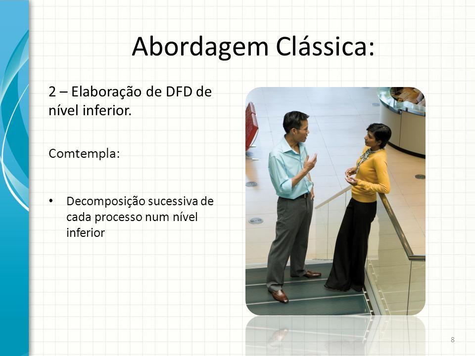 Abordagem Clássica: 2 – Elaboração de DFD de nível inferior. Comtempla: Decomposição sucessiva de cada processo num nível inferior 8