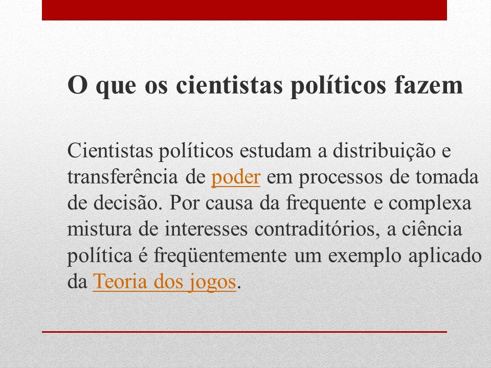 O que os cientistas políticos fazem Cientistas políticos estudam a distribuição e transferência de poder em processos de tomada de decisão.
