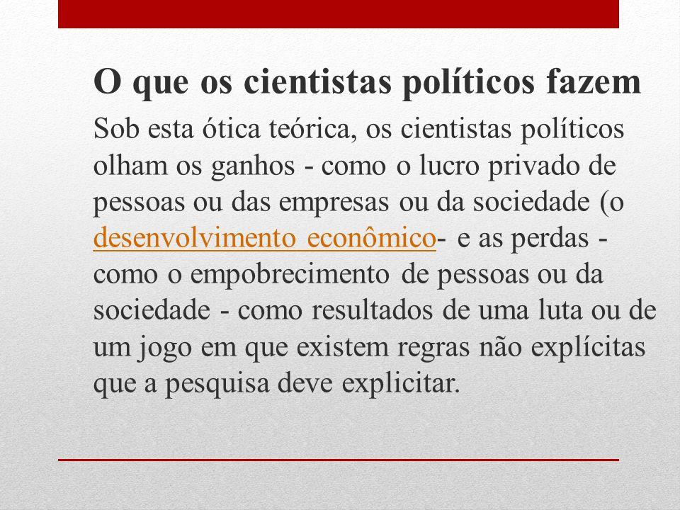 O que os cientistas políticos fazem Sob esta ótica teórica, os cientistas políticos olham os ganhos - como o lucro privado de pessoas ou das empresas
