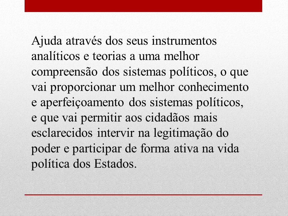 Ajuda através dos seus instrumentos analíticos e teorias a uma melhor compreensão dos sistemas políticos, o que vai proporcionar um melhor conheciment
