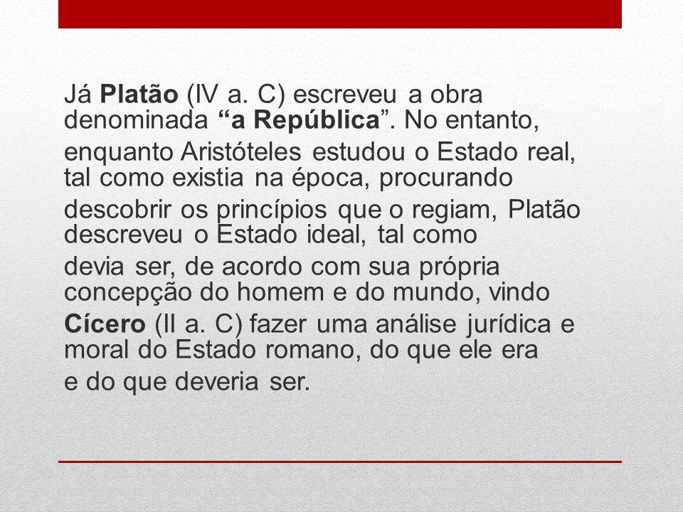 Já Platão (IV a.C) escreveu a obra denominada a República.