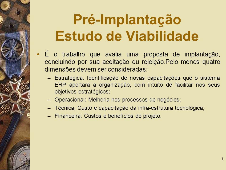 1 Pré-Implantação Estudo de Viabilidade É o trabalho que avalia uma proposta de implantação, concluindo por sua aceitação ou rejeição.Pelo menos quatr